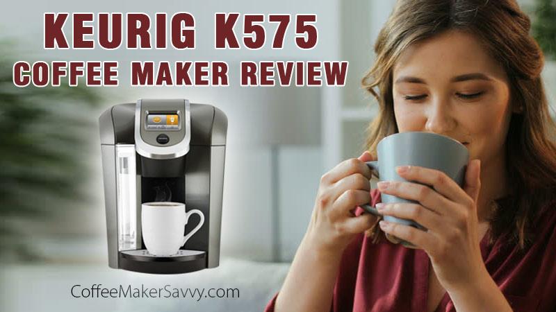 Keurig K575 Single Serve K Cup Pod Coffee Maker Review