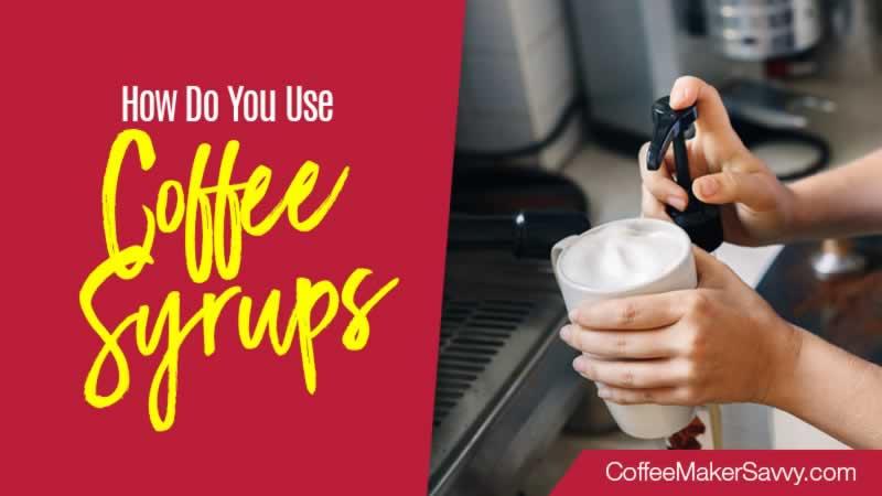 How Do You Use Coffee Syrups