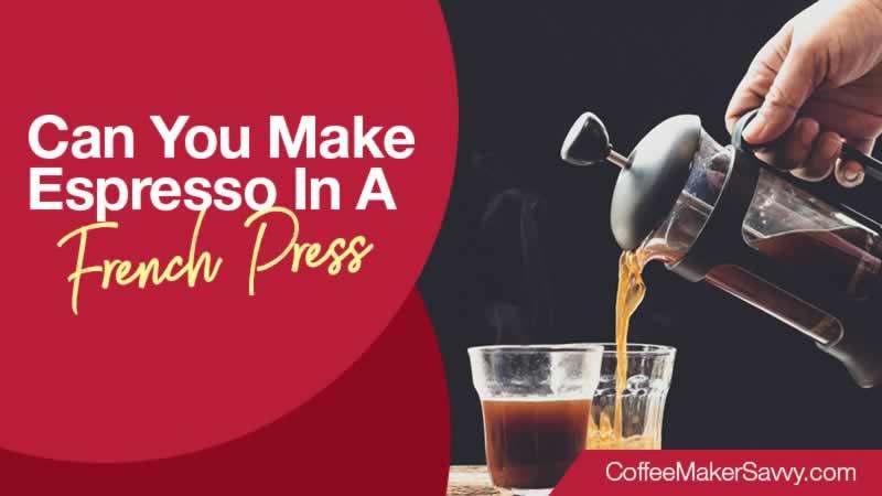 Can You Make Espresso In A French Press
