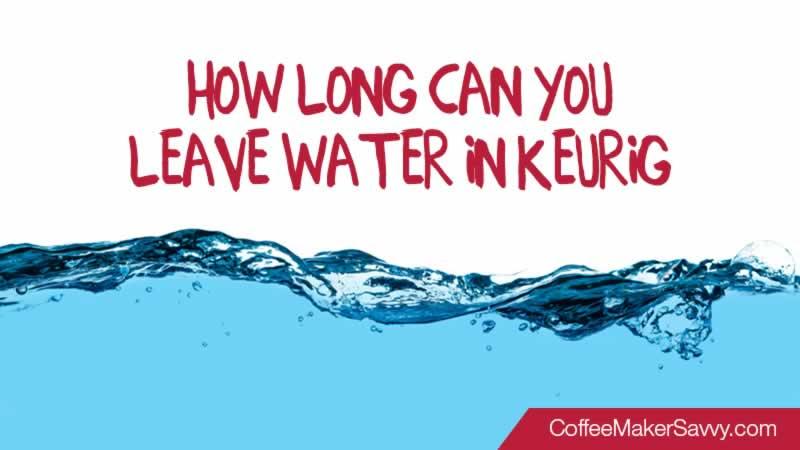 How Long Can You Leave Water in Keurig