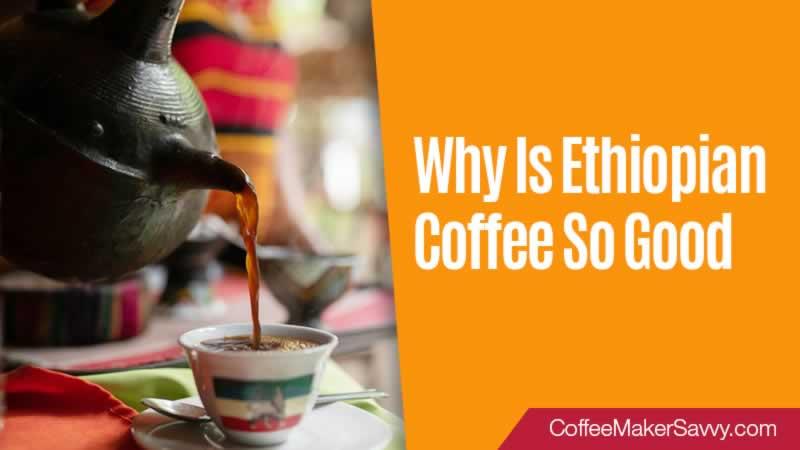 Why Is Ethiopian Coffee So Good